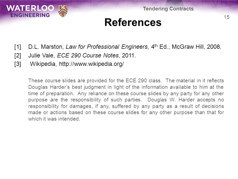 Tendering Contracts References. [1] D.L. Marston, Law for Professional Engineers, 4th Ed., McGraw Hill, 2008.